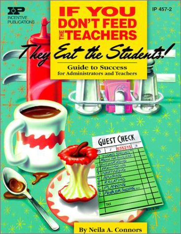 If You Don't Feed the Teachers They Eat the Students: Guide to Success for Administrators and Teachers 9780865304574