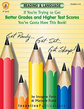 If You're Trying to Get Better Grades & Higher Test Scores in Reading and Language Arts You've Gotta Have This Book!: Grades 4-6 9780865306448