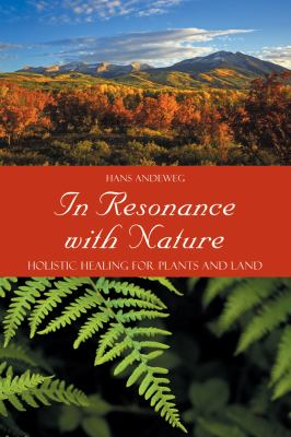 In Resonance with Nature: Holistic Healing for Plants and Land 9780863157059