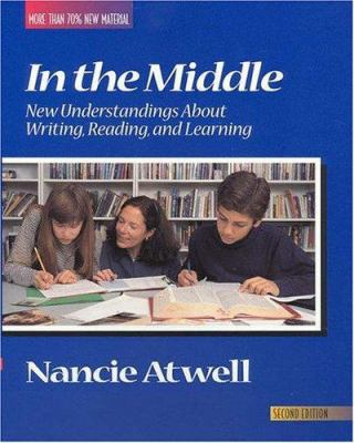 In the Middle, Second Edition: New Understandings about Writing, Reading, and Learning 9780867093742