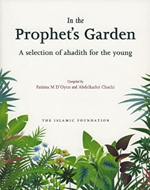 In the Prophet's Garden: A Selection of Ahadith for the Young 9780860373728