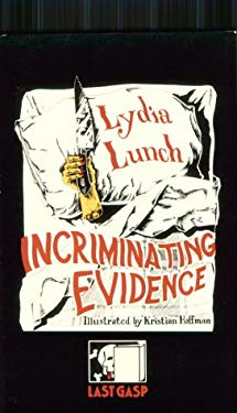 Incriminating Evidence: The Collected Writings of Lydia Lunch