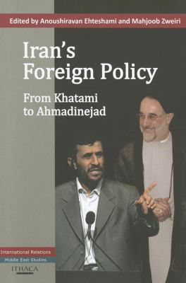 Iran's Foreign Policy: From Khatami to Ahmadinejad 9780863724152