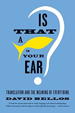 Is That a Fish in Your Ear?: Translation and the Meaning of Everything 9780865478763
