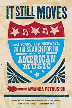 It Still Moves: Lost Songs, Lost Highways, and the Search for the Next American Music 9780865479043