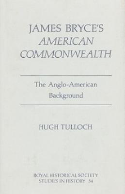 James Bryce's American Commonwealth: The Anglo-American Background 9780861932115
