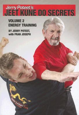 Jerry Poteet's Jeet Kune Do Secrets: Volume Two: Energy Training 9780865682627
