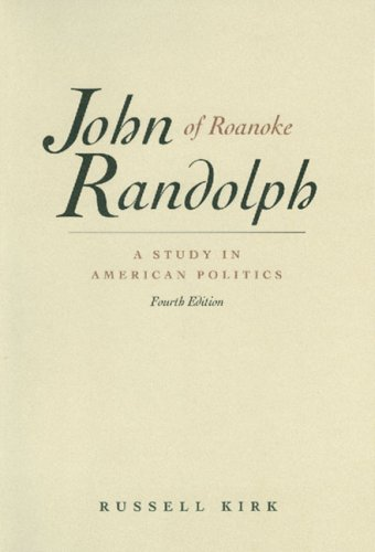 John Randolph of Roanoke: A Study in American Politics, with Selected Speeches and Letters 9780865971509