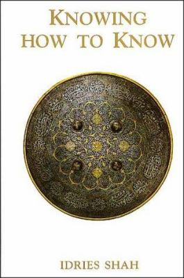 Knowing How to Know: A Practical Philosophy in the Sufi Tradition 9780863040726