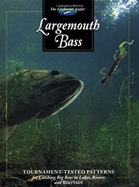 Largemouth Bass: Tournament-Tested Patterns for Catching Big Bass in Lakes, Rivers, and Resevoirs 9780865731288