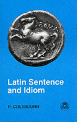Latin Sentence and Idiom 9780862922658