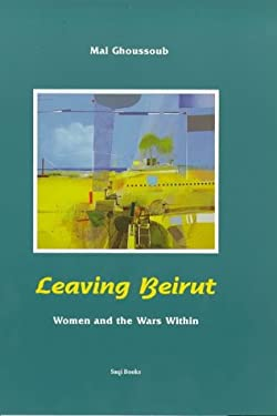 Leaving Beirut: Women and the Wars Within 9780863560903