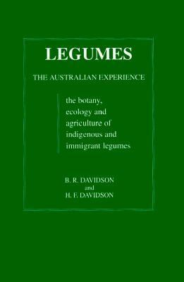 Legumes, the Australian Experience: The Botany, Ecology, and Agriculture of Indigenous and Immigrant Legumes 9780863801464