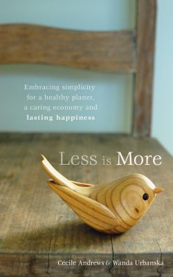 Less Is More: Embracing Simplicity for a Healthy Planet, a Caring Economy and Lasting Happiness 9780865716506