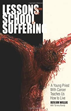 Lessons from the School of Suffering: A Young Priest with Cancer Teaches Us How to Live 9780867164558