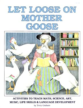 Let Loose on Mother Goose: Activities to Teach Math, Science, Art, Music, Life Skills & Language Development 9780865300309