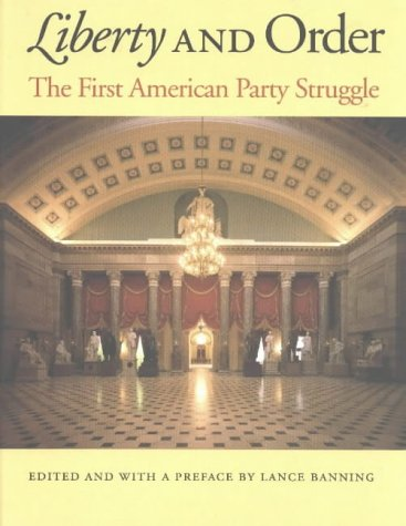 Liberty and Order: The First American Party Struggle 9780865974180
