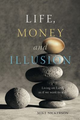 Life, Money and Illusion: Living on Earth as If We Want to Stay 9780865716599