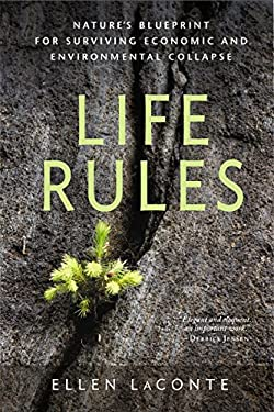 Life Rules: Nature's Blueprint for Surviving Economic and Environmental Collapse 9780865717268