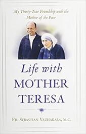 Life with Mother Teresa: My Thirty-Year Friendship with the Mother of the Poor 3811300