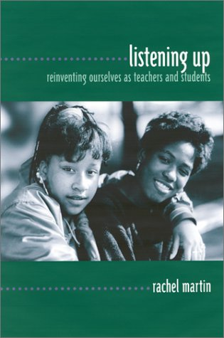 Listening Up: Reinventing Ourselves as Teachers and Students 9780867093872