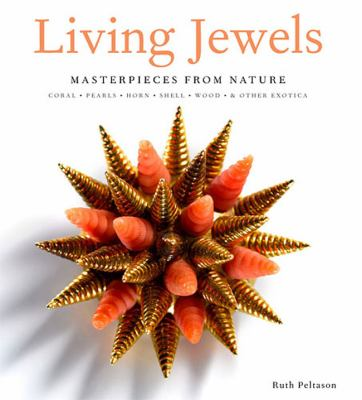 Living Jewels: Masterpieces from Nature: Coral, Pearls, Horn, Shell, Wood & Other Exotica 9780865652675