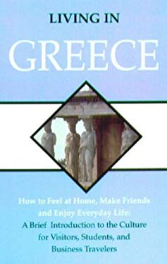 Living in Greece: How to Feel at Home, Make Friends, and Enjoy Everyday Life 9780866471022