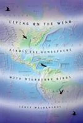 Living on the Wind: Across the Hemisphere with Migratory Birds 9780865475915