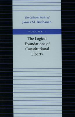 Logical Foundations of Constitutional Liberty 9780865972131