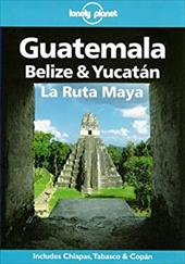 Lonely Planet Guatemala, Belize & Yucatan: La Ruta Maya 3790633