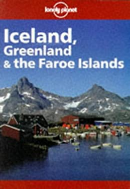 Lonely Planet Iceland, Greenland & the Faroe Islands: Travel Survival Kit 9780864424532