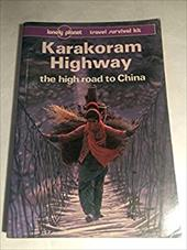 Lonely Planet Karakoram Highway: The High Road to China: Travel Survival Kit 3790390
