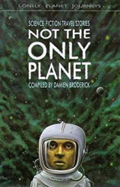 Lonely Planet Not the Only Planet: Science Fiction Travel Stories 9780864425829