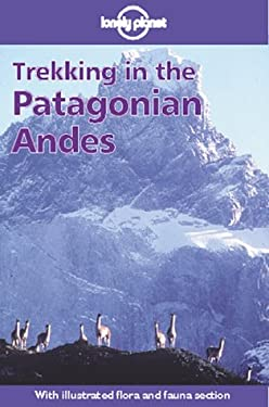 Lonely Planet Trekking in the Patagonian Andes: Walking Guide 9780864424778