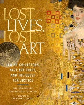 Lost Lives, Lost Art: Jewish Collectors, Nazi Art Theft, and the Quest for Justice 9780865652637