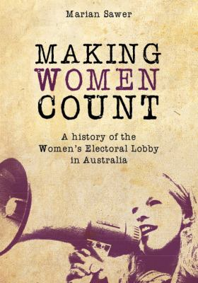 Making Women Count: A History of the Women's Electoral Lobby 9780868409436