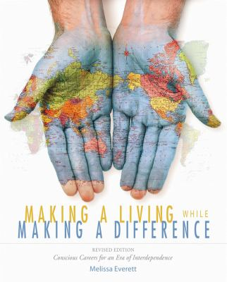 Making a Living While Making a Difference: Conscious Careers for an Era of Interdependence 9780865715912