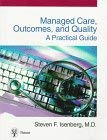 Managed Care, Outcomes and Quality: A Practical Guide 9780865776876