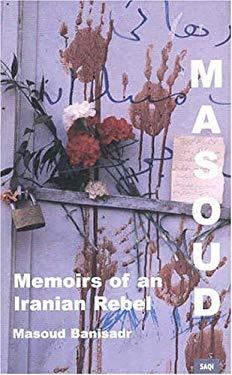 Masoud: Memoirs of an Iranian Rebel 9780863563744