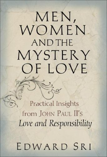 Men, Women and the Mystery of Love: Practical Insights from John Paul II's Love and Responsibility 9780867168402