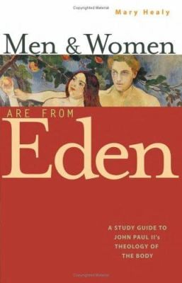 Men and Women Are from Eden: A Study Guide to John Paul II's Theology of the Body 9780867167009