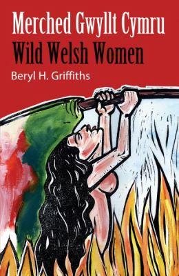 Merched Gwyllt Cymru =: Wild Welsh Women 9780860742326