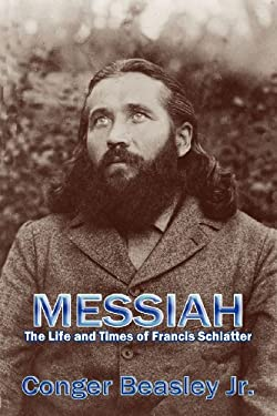 Messiah, the Life and Times of Francis Schlatter 9780865346666