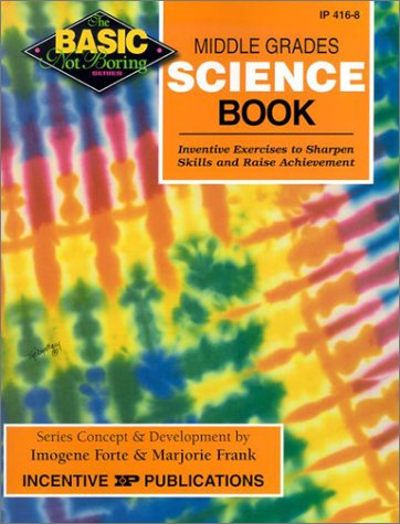 Middle Grades Science Book, Grades 6-8+: Inventive Exercises to Sharpen Skills and Raise Achievement 9780865305656