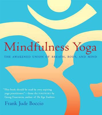 Mindfulness Yoga: The Awakened Union of Breath, Body, and Mind 9780861713356