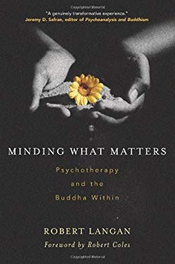 Minding What Matters: Psychotherapy and the Buddha Within