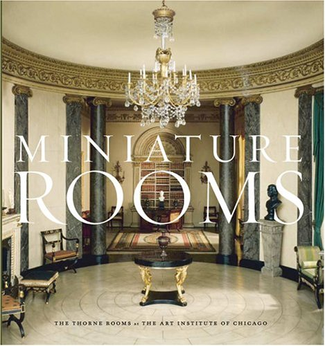 Miniature Rooms: The Thorne Rooms at the Art Institute of Chicago 9780865592124