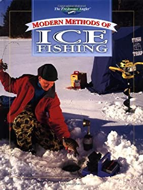 Modern Methods of Ice Fishing: Sure-Fire Strageties for Icing Every Popular Winter Species 9780865730717