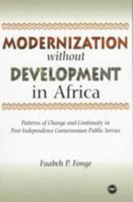 Modernization Without Development in Africa: Patterns of Change and Community in Post-Independence Cameroonian Public Service 9780865435490