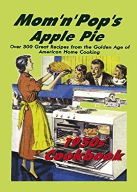 Mom 'n' Pop's Apple Pie Cookbook: Over 300 Great Recipes from the Golden Age of American Home Cooking! 9780867195927